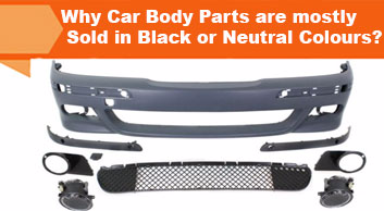 Why Car Body Parts are mostly Sold in Black or Neutral Colours?
