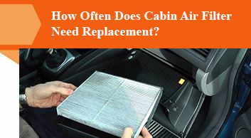 How Often Does Cabin Air Filter Need Replacement?